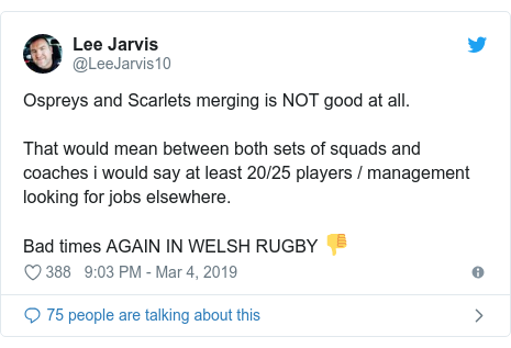 Twitter post by @LeeJarvis10: Ospreys and Scarlets merging is NOT good at all.That would mean between both sets of squads and coaches i would say at least 20/25 players / management looking for jobs elsewhere.Bad times AGAIN IN WELSH RUGBY 👎
