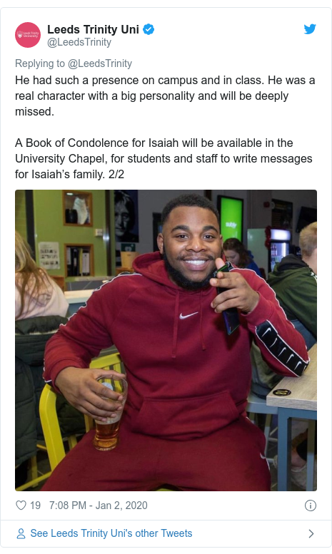 Twitter post by @LeedsTrinity: He had such a presence on campus and in class. He was a real character with a big personality and will be deeply missed.A Book of Condolence for Isaiah will be available in the University Chapel, for students and staff to write messages for Isaiah's family. 2/2