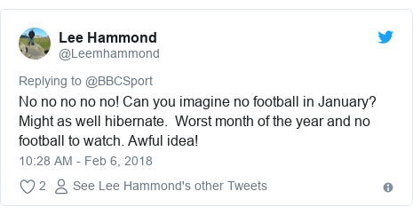 Twitter post by @Leemhammond: No no no no no! Can you imagine no football in January?  Might as well hibernate.  Worst month of the year and no football to watch. Awful idea!