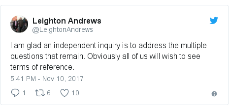 Twitter post by @LeightonAndrews: I am glad an independent inquiry is to address the multiple questions that remain. Obviously all of us will wish to see terms of reference.