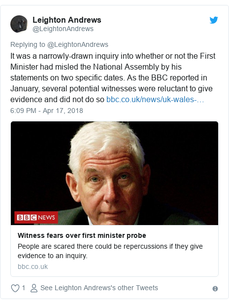 Twitter post by @LeightonAndrews: It was a narrowly-drawn inquiry into whether or not the First Minister had misled the National Assembly by his statements on two specific dates. As the BBC reported in January, several potential witnesses were reluctant to give evidence and did not do so