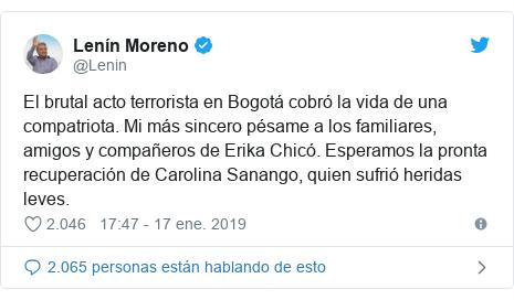 Publicación de Twitter por @Lenin: El brutal acto terrorista en Bogotá cobró la vida de una compatriota. Mi más sincero pésame a los familiares, amigos y compañeros de Erika Chicó. Esperamos la pronta recuperación de Carolina Sanango, quien sufrió heridas leves.