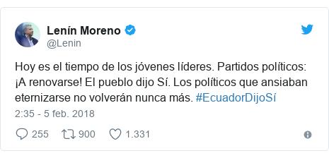 Publicación de Twitter por @Lenin: Hoy es el tiempo de los jóvenes líderes. Partidos políticos  ¡A renovarse! El pueblo dijo Sí. Los políticos que ansiaban eternizarse no volverán nunca más. #EcuadorDijoSí