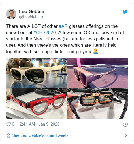 Twitter post by @LeoGebbie: There are A LOT of other #AR glasses offerings on the show floor at #CES2020. A few seem OK and look kind of similar to the Nreal glasses (but are far less polished in use). And then there's the ones which are literally held together with sellotape, tinfoil and prayers 🤷♂️