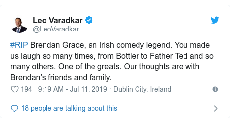 Twitter post by @LeoVaradkar: #RIP Brendan Grace, an Irish comedy legend. You made us laugh so many times, from Bottler to Father Ted and so many others. One of the greats. Our thoughts are with Brendan's friends and family.