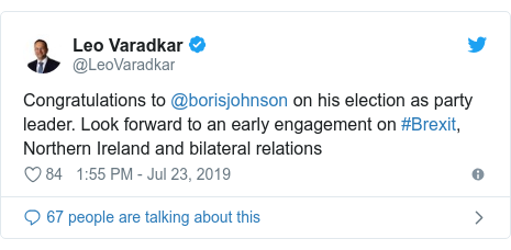 Twitter post by @LeoVaradkar: Congratulations to @borisjohnson on his election as party leader. Look forward to an early engagement on #Brexit, Northern Ireland and bilateral relations