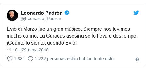 Publicación de Twitter por @Leonardo_Padron: Evio di Marzo fue un gran músico. Siempre nos tuvimos mucho cariño. La Caracas asesina se lo lleva a destiempo. ¡Cuánto lo siento, querido Evio!