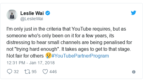 """Twitter post by @LeslieWai: I'm only just in the criteria that YouTube requires, but as someone who's only been on it for a few years, its distressing to hear small channels are being penalised for not """"trying hard enough"""". It takes ages to get to that stage. Not fair for others 😢#YouTubePartnerProgram"""