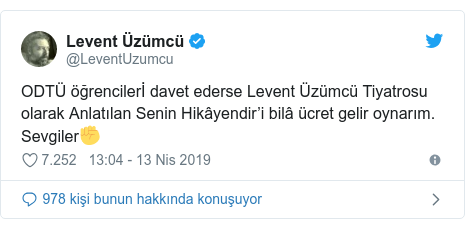 @LeventUzumcu tarafından yapılan Twitter paylaşımı: ODTÜ öğrencilerİ davet ederse Levent Üzümcü Tiyatrosu olarak Anlatılan Senin Hikâyendir'i bilâ ücret gelir oynarım. Sevgiler✊️