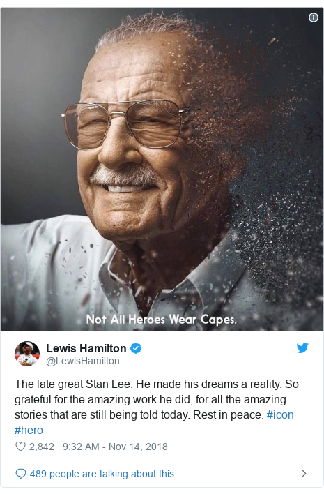 Twitter post by @LewisHamilton: The late great Stan Lee. He made his dreams a reality. So grateful for the amazing work he did, for all the amazing stories that are still being told today. Rest in peace. #icon #hero