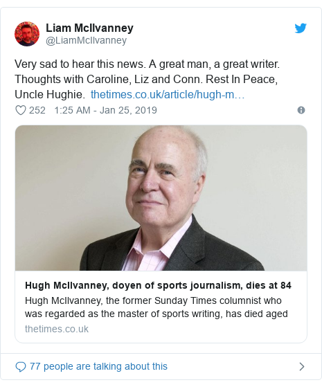 Twitter post by @LiamMcIlvanney: Very sad to hear this news. A great man, a great writer. Thoughts with Caroline, Liz and Conn. Rest In Peace, Uncle Hughie.