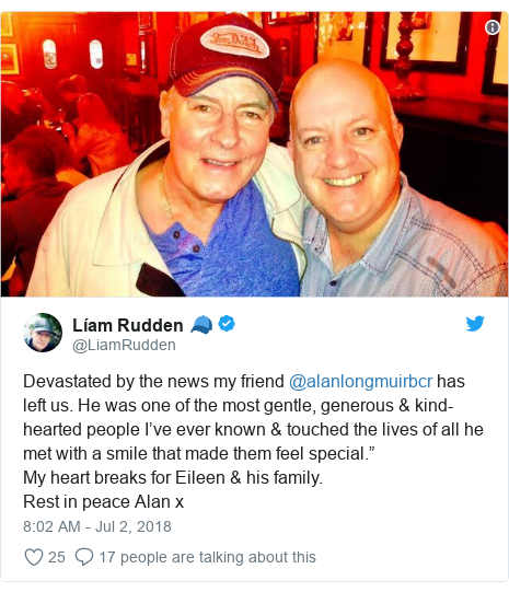 "Twitter post by @LiamRudden: Devastated by the news my friend @alanlongmuirbcr has left us. He was one of the most gentle, generous & kind-hearted people I've ever known & touched the lives of all he met with a smile that made them feel special.""My heart breaks for Eileen & his family. Rest in peace Alan x"