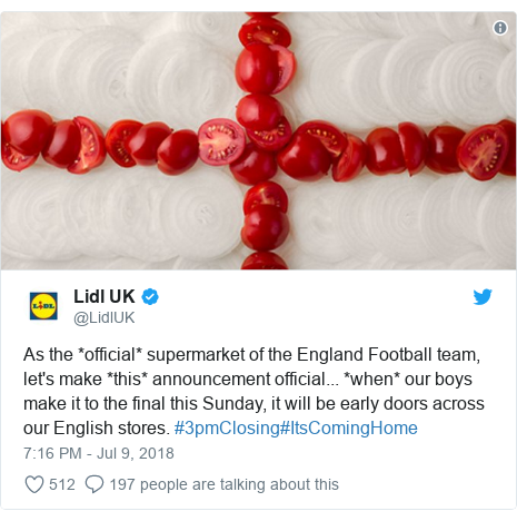 Twitter post by @LidlUK: As the *official* supermarket of the England Football team, let's make *this* announcement official... *when* our boys make it to the final this Sunday, it will be early doors across our English stores. #3pmClosing#ItsComingHome
