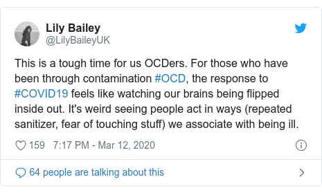 Twitter post by @LilyBaileyUK: This is a tough time for us OCDers. For those who have been through contamination #OCD, the response to #COVID19 feels like watching our brains being flipped inside out. It's weird seeing people act in ways (repeated sanitizer, fear of touching stuff) we associate with being ill.