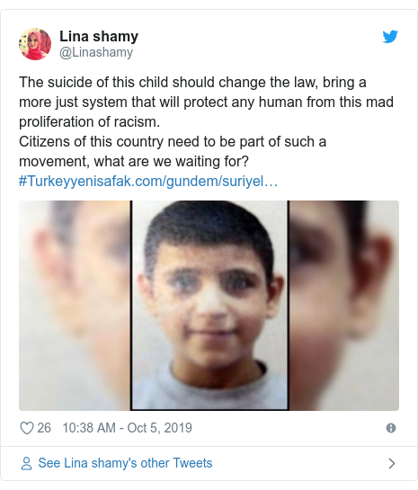 Twitter post by @Linashamy: The suicide of this child should change the law, bring a more just system that will protect any human from this mad proliferation of racism.Citizens of this country need to be part of such a movement, what are we waiting for?#Turkey