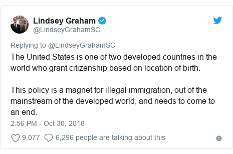 Twitter post by @LindseyGrahamSC: The United States is one of two developed countries in the world who grant citizenship based on location of birth.  This policy is a magnet for illegal immigration, out of the mainstream of the developed world, and needs to come to an end.