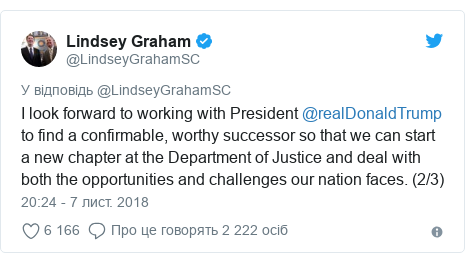 Twitter допис, автор: @LindseyGrahamSC: I look forward to working with President @realDonaldTrump to find a confirmable, worthy successor so that we can start a new chapter at the Department of Justice and deal with both the opportunities and challenges our nation faces. (2/3)