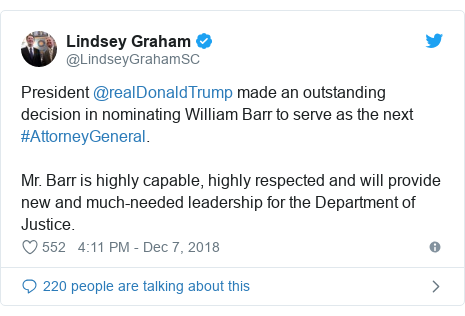 Twitter post by @LindseyGrahamSC: President @realDonaldTrump made an outstanding decision in nominating William Barr to serve as the next #AttorneyGeneral. Mr. Barr is highly capable, highly respected and will provide new and much-needed leadership for the Department of Justice.