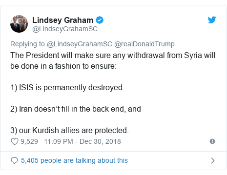 Twitter post by @LindseyGrahamSC: The President will make sure any withdrawal from Syria will be done in a fashion to ensure 1) ISIS is permanently destroyed.2) Iran doesn't fill in the back end, and 3) our Kurdish allies are protected.