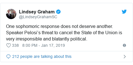 Twitter post by @LindseyGrahamSC: One sophomoric response does not deserve another. Speaker Pelosi's threat to cancel the State of the Union is very irresponsible and blatantly political.