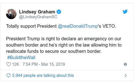 Twitter post by @LindseyGrahamSC: Totally support President @realDonaldTrump's VETO.President Trump is right to declare an emergency on our southern border and he's right on the law allowing him to reallocate funds to secure our southern border. #BuildtheWall