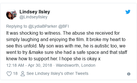 Twitter post by @LindseyIlsley: It was shocking to witness. The abuse she received for simply laughing and enjoying the film. It broke my heart to see this unfold. My son was with me, he is autistic too, we went to try &make sure she had a safe space and that staff knew how to support her. I hope she is okay x