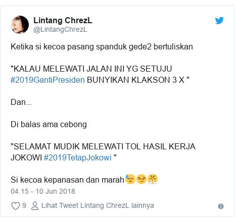 """Twitter pesan oleh @LintangChrezL: Ketika si kecoa pasang spanduk gede2 bertuliskan """"KALAU MELEWATI JALAN INI YG SETUJU #2019GantiPresiden BUNYIKAN KLAKSON 3 X """"Dan...Di balas ama cebong""""SELAMAT MUDIK MELEWATI TOL HASIL KERJA JOKOWI #2019TetapJokowi """"Si kecoa kepanasan dan marah😓😏😤"""
