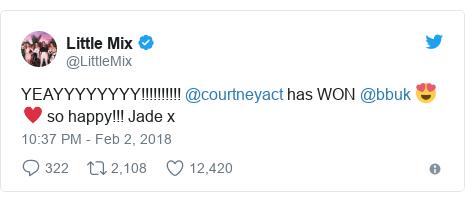 Twitter post by @LittleMix: YEAYYYYYYYY!!!!!!!!!! @courtneyact has WON @bbuk 😍♥️ so happy!!! Jade x