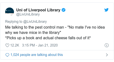 "Twitter post by @LivUniLibrary: Me talking to the pest control man - ""No mate I've no idea why we have mice in the library""*Picks up a book and actual cheese falls out of it*"