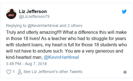 Twitter post by @LizJefferson79: Truly and utterly amazing!!!! What a difference this will make in those 18 lives! As a teacher who had to struggle for years with student loans, my heart is full for those 18 students who will not have to endure such. You are a very generous and kind-hearted man, @KevinHart4real