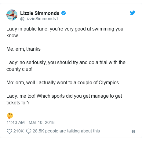 Twitter post by @LizzieSimmonds1: Lady in public lane  you're very good at swimming you know..Me  erm, thanksLady  no seriously, you should try and do a trial with the county club!Me  erm, well I actually went to a couple of Olympics..Lady  me too! Which sports did you get manage to get tickets for?🤔