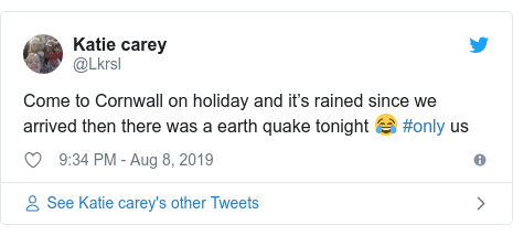 Twitter post by @Lkrsl: Come to Cornwall on holiday and it's rained since we arrived then there was a earth quake tonight 😂 #only us