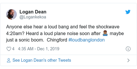 Twitter post by @Logankekoa: Anyone else hear a loud bang and feel the shockwave 4 20am? Heard a loud plane noise soon after 🤷🏾♂️ maybe just a sonic boom.  Chingford #loudbanglondon