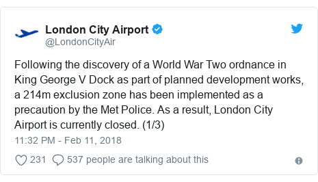 Twitter post by @LondonCityAir: Following the discovery of a World War Two ordnance in King George V Dock as part of planned development works, a 214m exclusion zone has been implemented as a precaution by the Met Police. As a result, London City Airport is currently closed. (1/3)