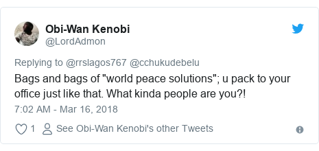 "Twitter post by @LordAdmon: Bags and bags of ""world peace solutions""; u pack to your office just like that. What kinda people are you?!"