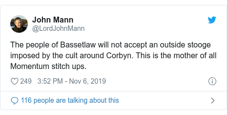 Twitter post by @LordJohnMann: The people of Bassetlaw will not accept an outside stooge imposed by the cult around Corbyn. This is the mother of all Momentum stitch ups.