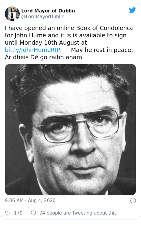 Twitter post by @LordMayorDublin: I have opened an online Book of Condolence for John Hume and it is is available to sign until Monday 10th August at .     May he rest in peace, Ar dheis Dé go raibh anam.