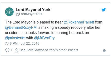 Twitter post by @LordMayorYork: The Lord Mayor is pleased to hear @RoxannePallett from @BenandRoxyFM is making a speedy recovery after her accident - he looks forward to hearing her back on @minsterfm with @MrBenFry