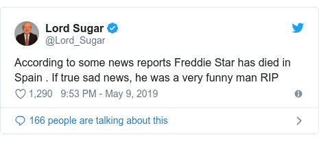 Twitter post by @Lord_Sugar: According to some news reports Freddie Star has died in Spain . If true sad news, he was a very funny man RIP