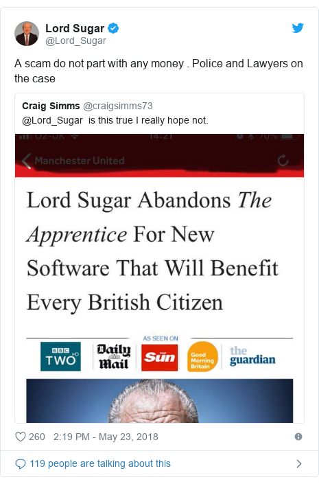 Twitter post by @Lord_Sugar: A scam do not part with any money . Police and Lawyers on the case