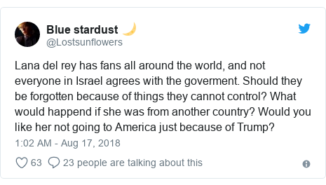 Twitter post by @Lostsunflowers: Lana del rey has fans all around the world, and not everyone in Israel agrees with the goverment. Should they be forgotten because of things they cannot control? What would happend if she was from another country? Would you like her not going to America just because of Trump?