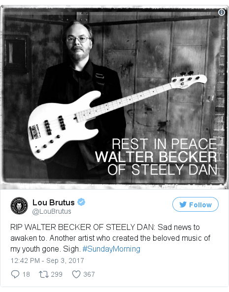 Twitter post by @LouBrutus: RIP WALTER BECKER OF STEELY DAN  Sad news to awaken to. Another artist who created the beloved music of my youth gone. Sigh. #SundayMorning pic.twitter.com/gQQu6A3U8y