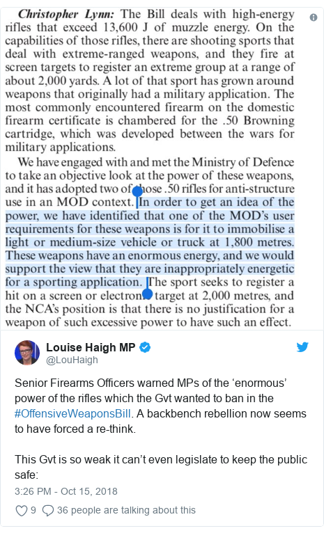Twitter post by @LouHaigh: Senior Firearms Officers warned MPs of the 'enormous' power of the rifles which the Gvt wanted to ban in the #OffensiveWeaponsBill. A backbench rebellion now seems to have forced a re-think. This Gvt is so weak it can't even legislate to keep the public safe