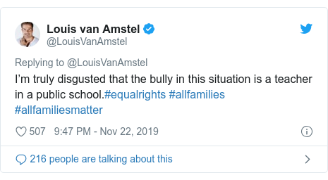 Twitter post by @LouisVanAmstel: I'm truly disgusted that the bully in this situation is a teacher in a public school.#equalrights #allfamilies #allfamiliesmatter