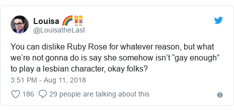 """Twitter post by @LouisatheLast: You can dislike Ruby Rose for whatever reason, but what we're not gonna do is say she somehow isn't """"gay enough"""" to play a lesbian character, okay folks?"""