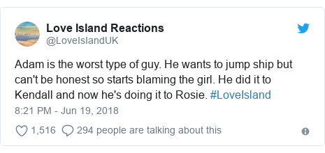 Twitter post by @LoveIsIandUK: Adam is the worst type of guy. He wants to jump ship but can't be honest so starts blaming the girl. He did it to Kendall and now he's doing it to Rosie. #LoveIsland