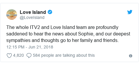 Twitter post by @LoveIsland: The whole ITV2 and Love Island team are profoundly saddened to hear the news about Sophie, and our deepest sympathies and thoughts go to her family and friends.