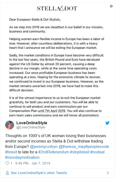 Twitter post by @LoveOnlineStyle: Thoughts on 1000's of UK woman losing their businesses and/or second incomes as Stella & Dot withdraw trading from Europe? @jeremycorbyn @theresa_may#peoplesvote #brexit to late for a #2ndReferendum #stopbrexit #nodeal #mondaymotivation