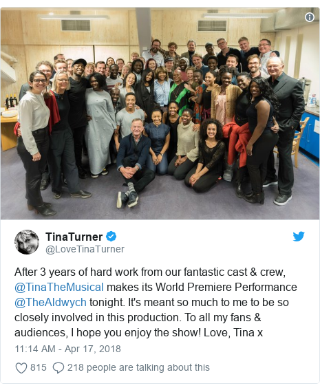 Twitter post by @LoveTinaTurner: After 3 years of hard work from our fantastic cast & crew, @TinaTheMusical makes its World Premiere Performance @TheAldwych tonight. It's meant so much to me to be so closely involved in this production. To all my fans & audiences, I hope you enjoy the show! Love, Tina x