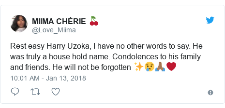 Twitter post by @Love_Miima: Rest easy Harry Uzoka, I have no other words to say. He was truly a house hold name. Condolences to his family and friends. He will not be forgotten ✨😢🙏🏾❤️